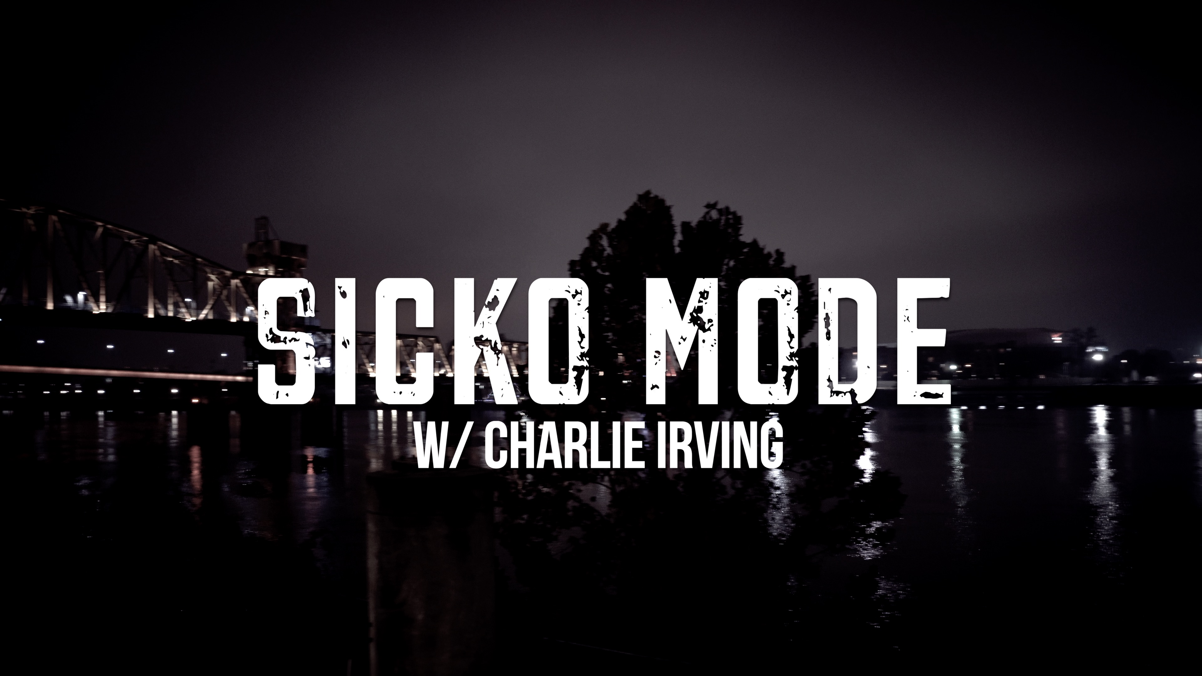 Sicko Mode w/ Charlie Irving