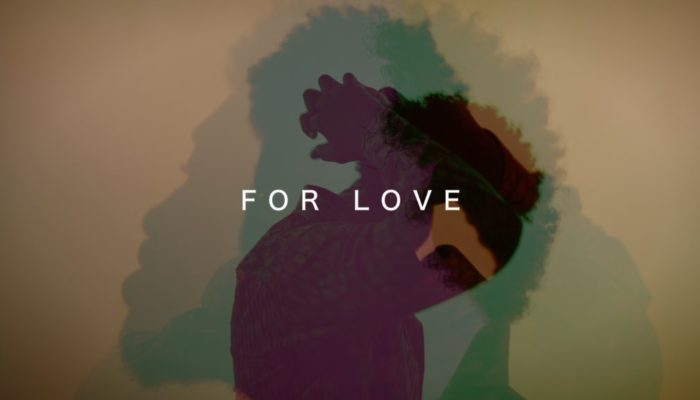 FOR LOVE, A Music Visual